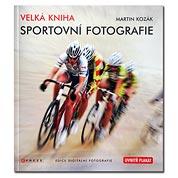 Velká kniha sportovní fotografie